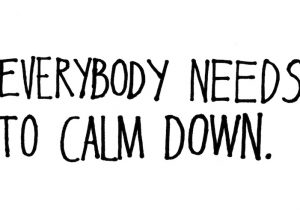 We all need to calm down.